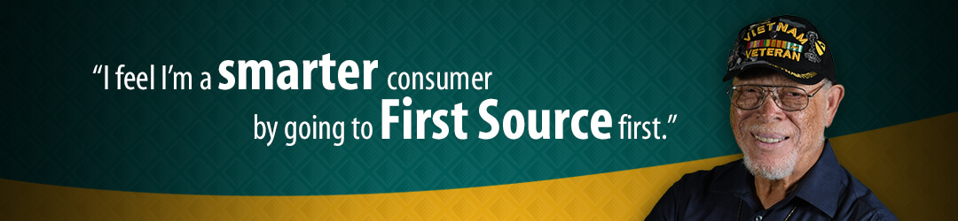 """I feel I'm a smarter consumer by going to First Source first."""
